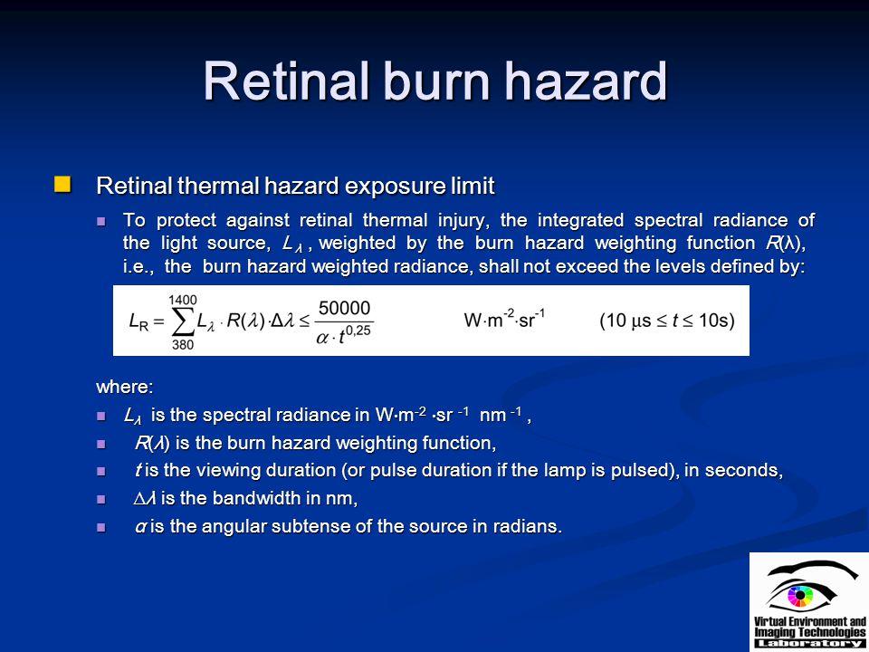 Retinal burn hazard Retinal thermal hazard exposure limit Retinal thermal hazard exposure limit To protect against retinal thermal injury, the integra