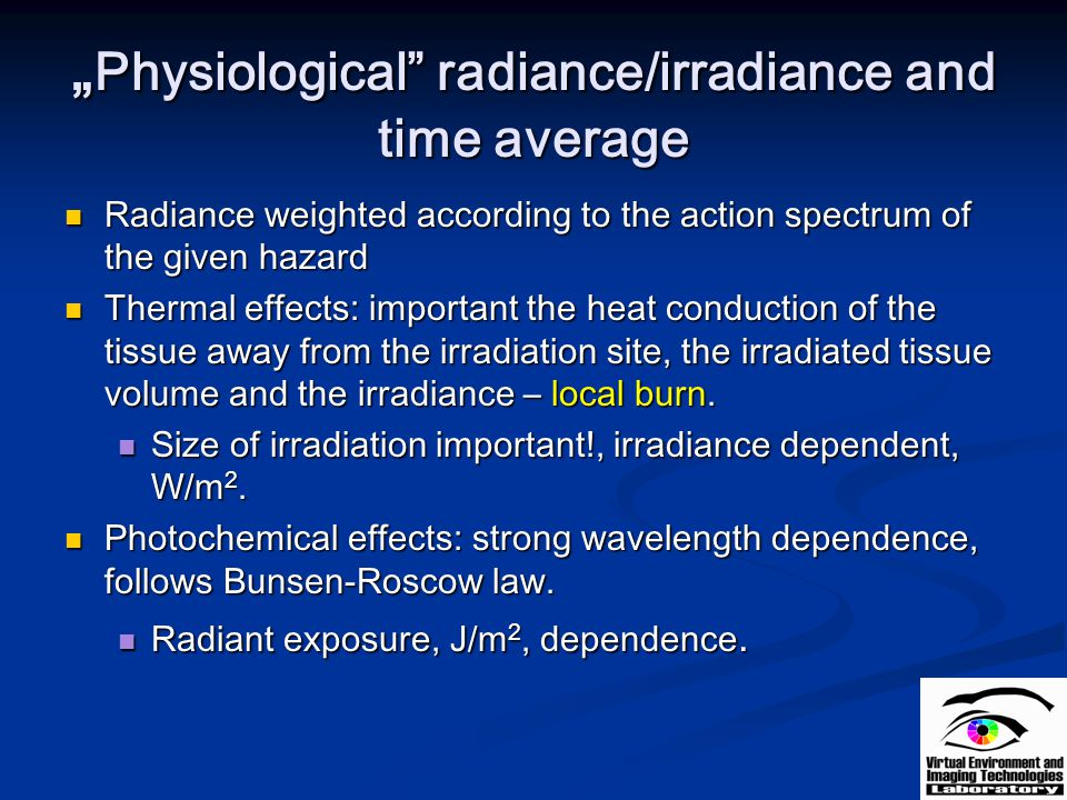 Physiological radiance/irradiance and time average Physiological radiance/irradiance and time average Radiance weighted according to the action spectr