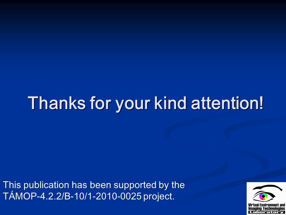 Thanks for your kind attention! This publication has been supported by the TÁMOP-4.2.2/B-10/1-2010-0025 project.