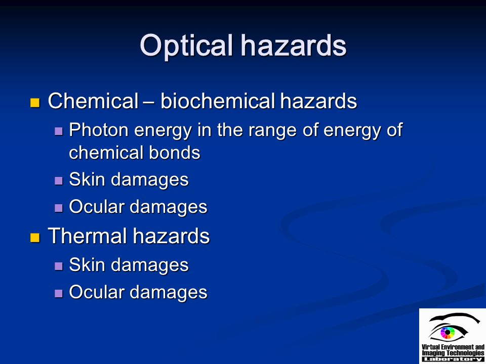 Optical hazards Chemical – biochemical hazards Chemical – biochemical hazards Photon energy in the range of energy of chemical bonds Photon energy in