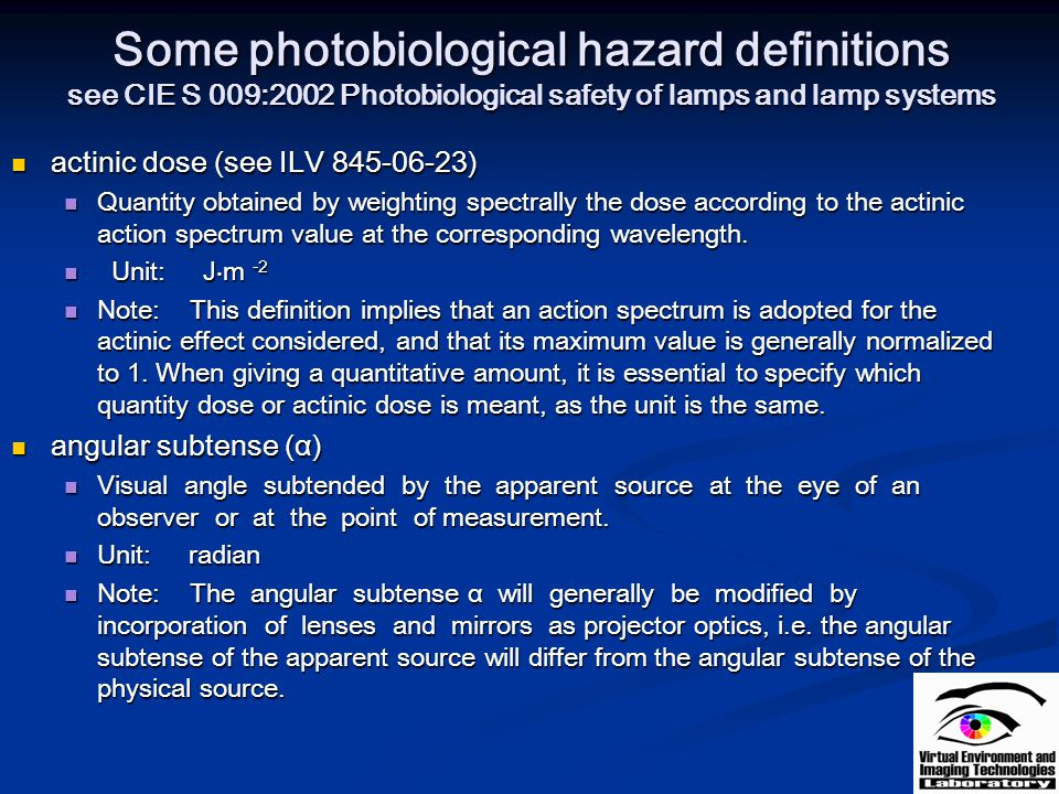 Some photobiological hazard definitions see CIE S 009:2002 Photobiological safety of lamps and lamp systems actinic dose (see ILV 845-06-23) actinic d