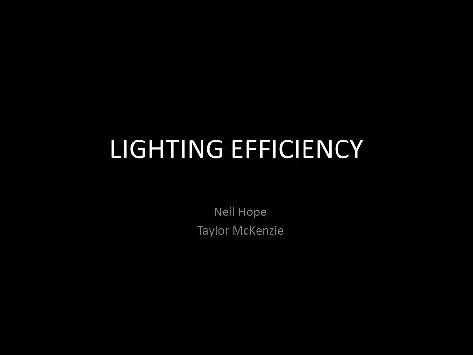 LIGHTING EFFICIENCY Neil Hope Taylor McKenzie