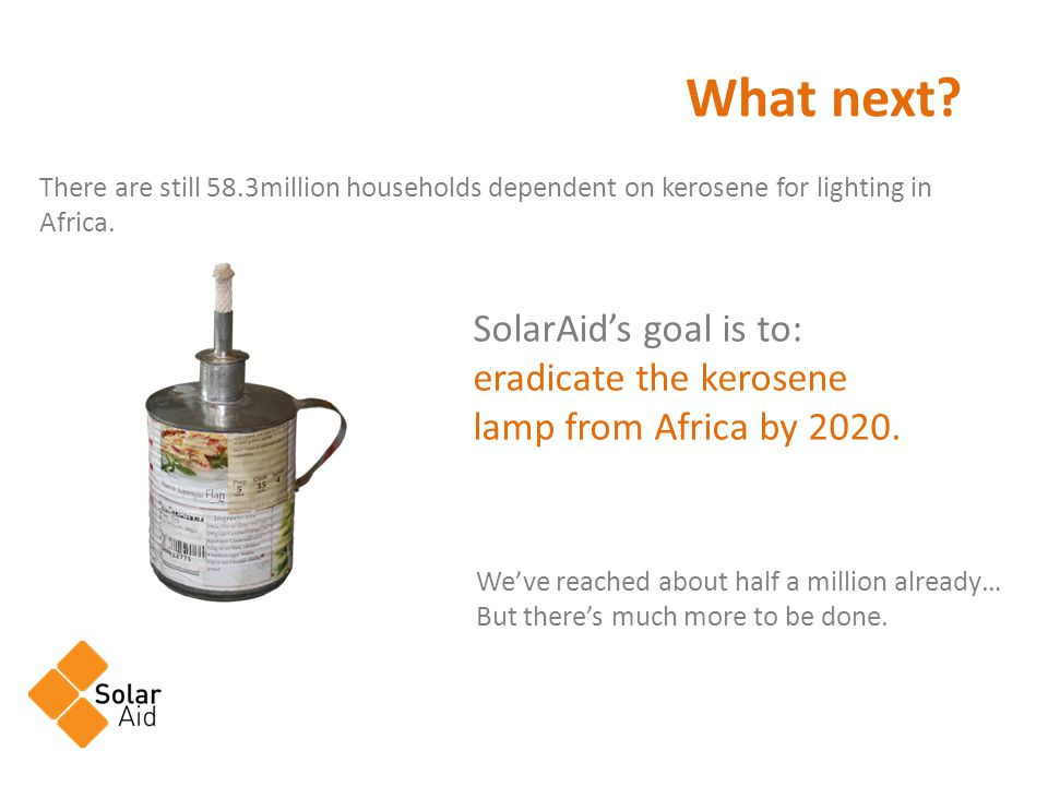 What next. There are still 58.3million households dependent on kerosene for lighting in Africa.