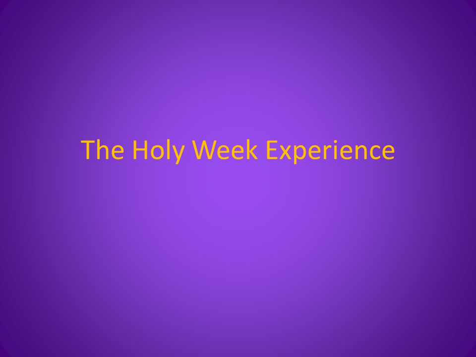 The Holy Week Experience