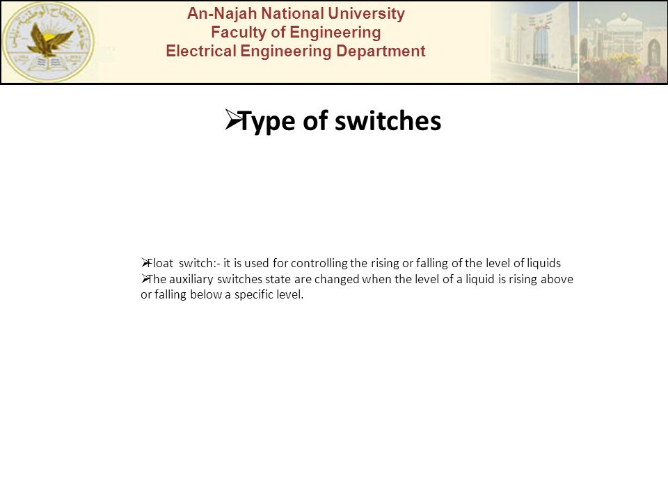 An-Najah National University Faculty of Engineering Electrical Engineering Department Type of switches Float switch:- it is used for controlling the r