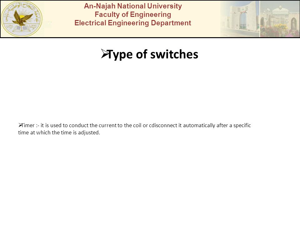 An-Najah National University Faculty of Engineering Electrical Engineering Department Type of switches Timer :- it is used to conduct the current to t