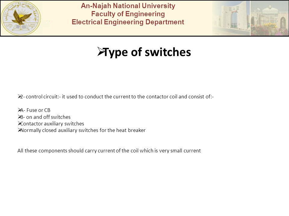 An-Najah National University Faculty of Engineering Electrical Engineering Department Type of switches 2- control circuit:- it used to conduct the cur