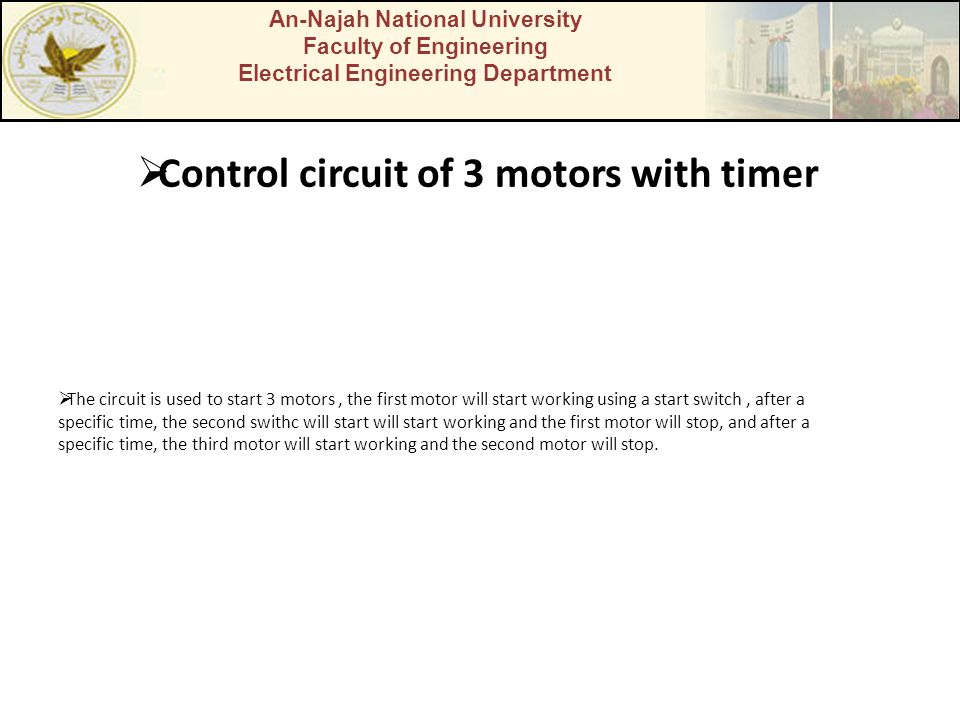 An-Najah National University Faculty of Engineering Electrical Engineering Department Control circuit of 3 motors with timer The circuit is used to st