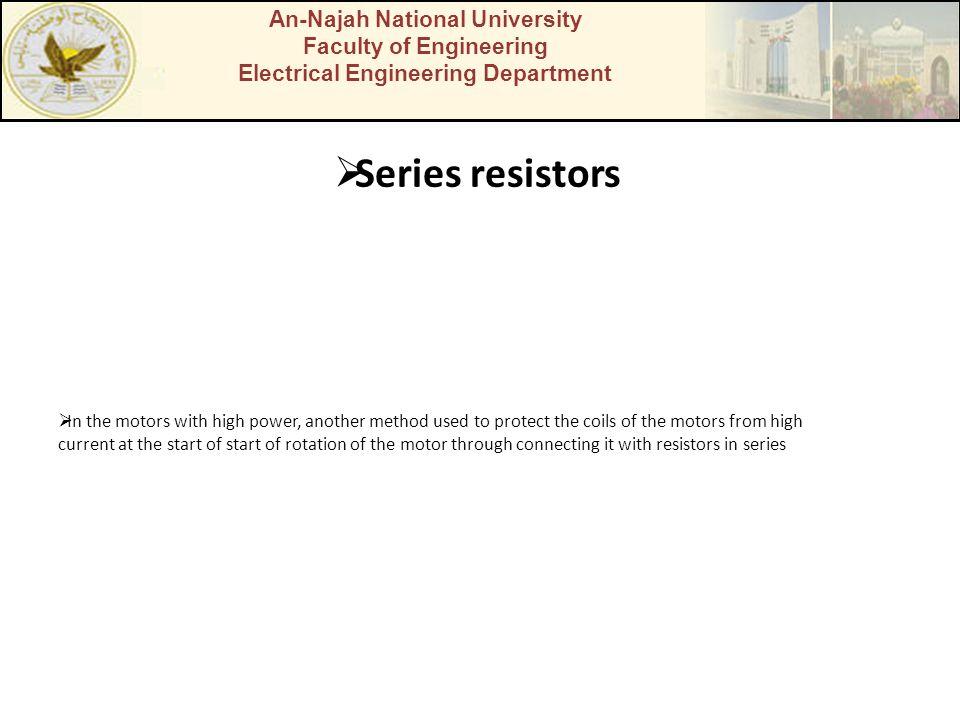 An-Najah National University Faculty of Engineering Electrical Engineering Department Series resistors In the motors with high power, another method u