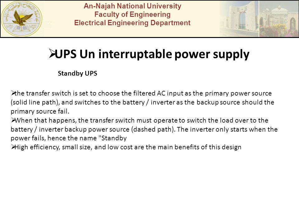 An-Najah National University Faculty of Engineering Electrical Engineering Department UPS Un interruptable power supply Standby UPS the transfer switc
