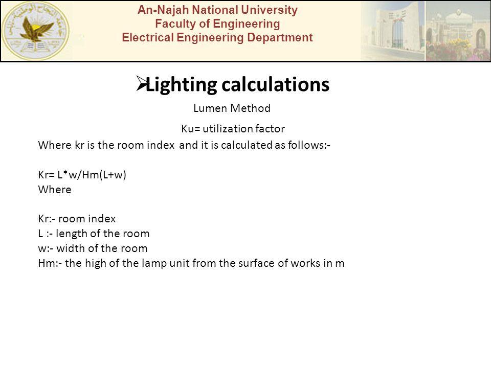 An-Najah National University Faculty of Engineering Electrical Engineering Department Lighting calculations Lumen Method Ku= utilization factor Where
