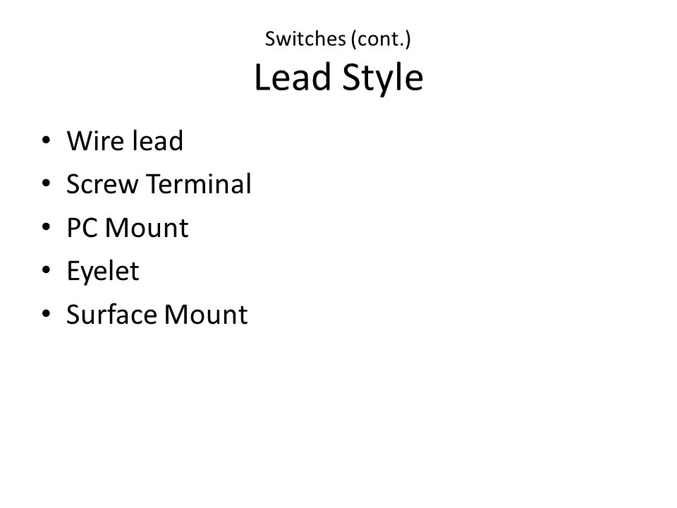 Switches (cont.) Lead Style Wire lead Screw Terminal PC Mount Eyelet Surface Mount