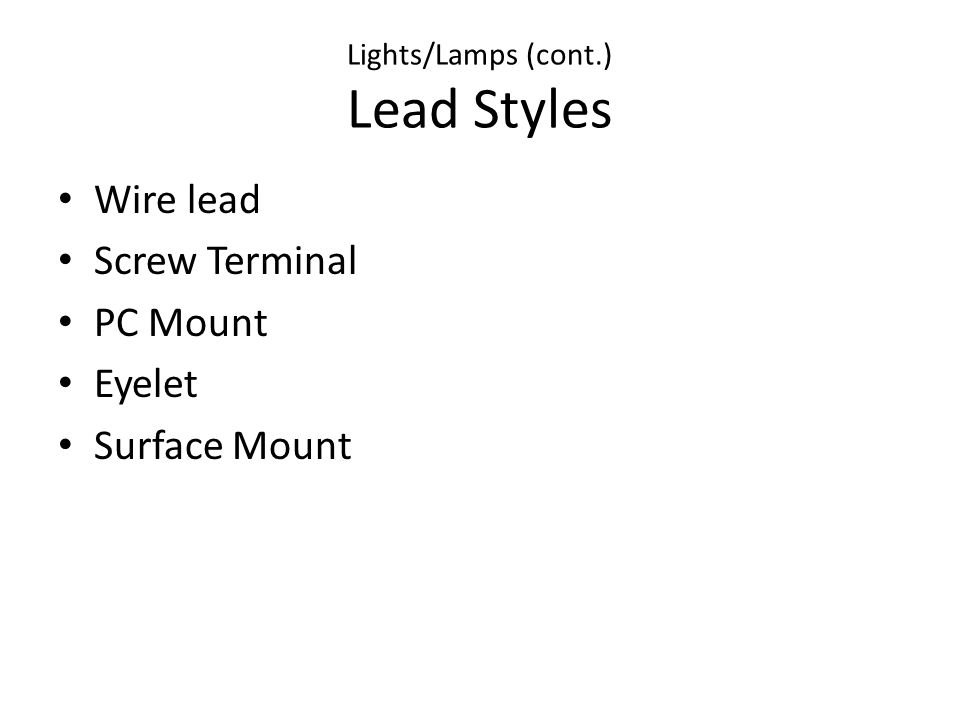Lights/Lamps (cont.) Lead Styles Wire lead Screw Terminal PC Mount Eyelet Surface Mount