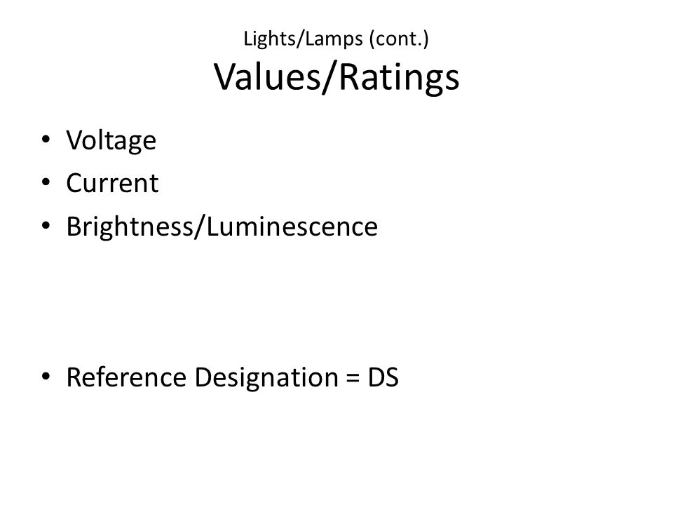 Lights/Lamps (cont.) Values/Ratings Voltage Current Brightness/Luminescence Reference Designation = DS