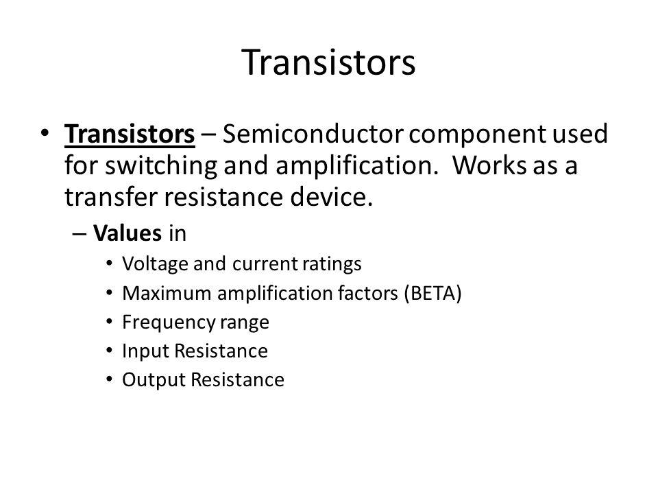 Transistors Types Bipolar – NPN (Positive) – PNP (Negative) FETS – J-FET – MOSFET Standard Part Numbers: 2NXX-2NXXXX