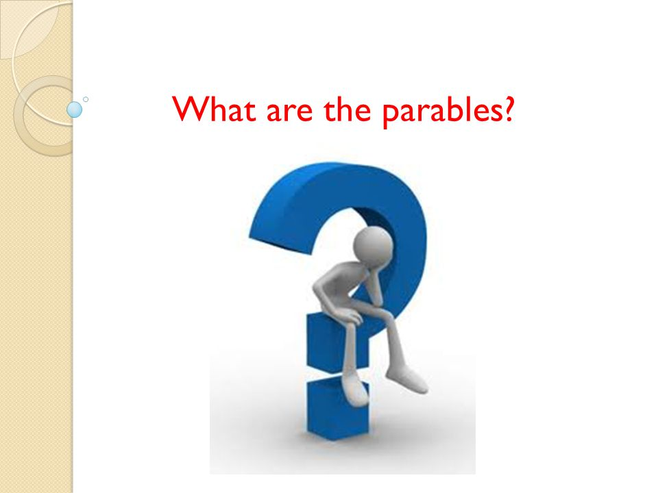 A parable is a short tale which Jesus used to make his lessons easy for us