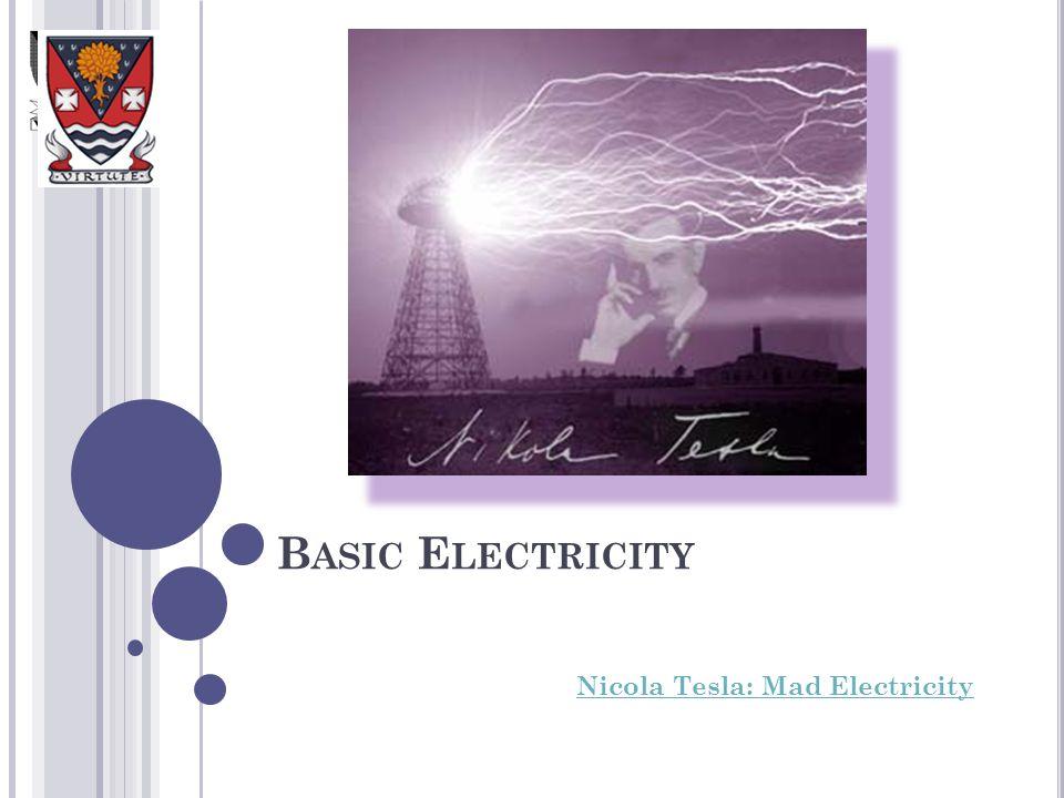 B ASIC E LECTRICITY Nicola Tesla: Mad Electricity