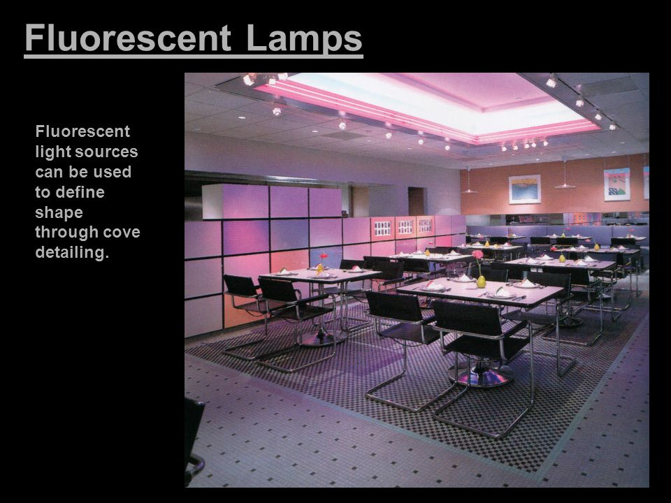 Fluorescent Lamps Fluorescent light sources can be used to define shape through cove detailing.