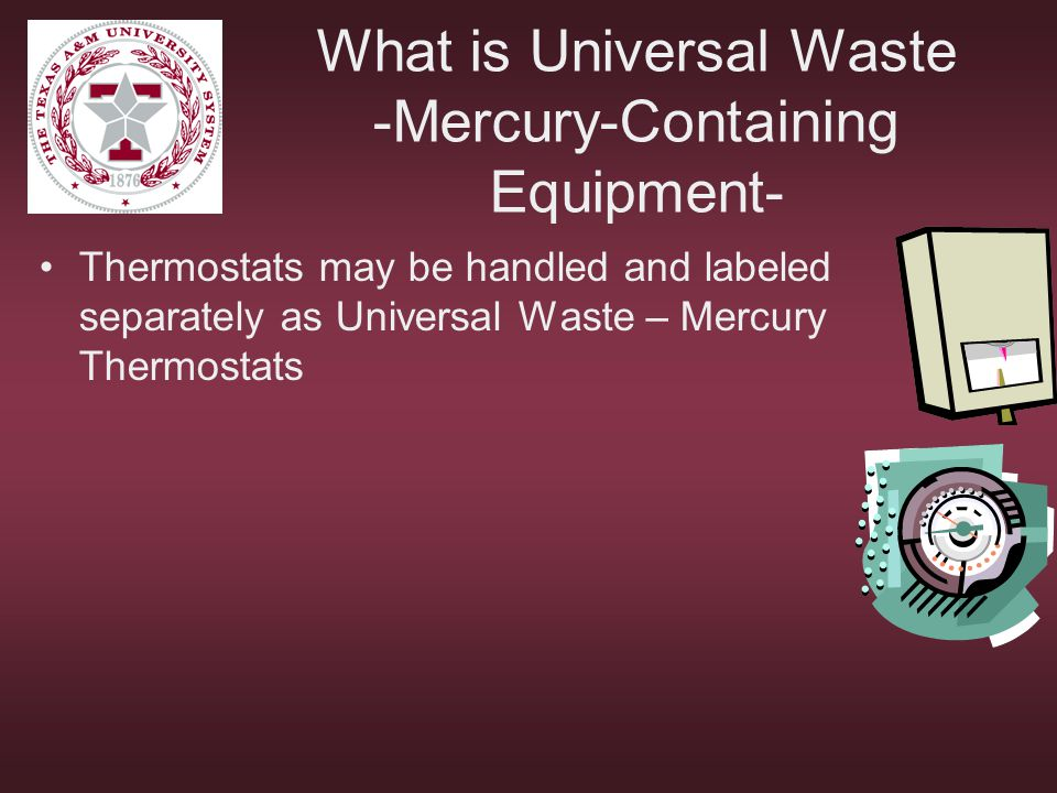 What is Universal Waste -Mercury-Containing Equipment- Thermostats may be handled and labeled separately as Universal Waste – Mercury Thermostats