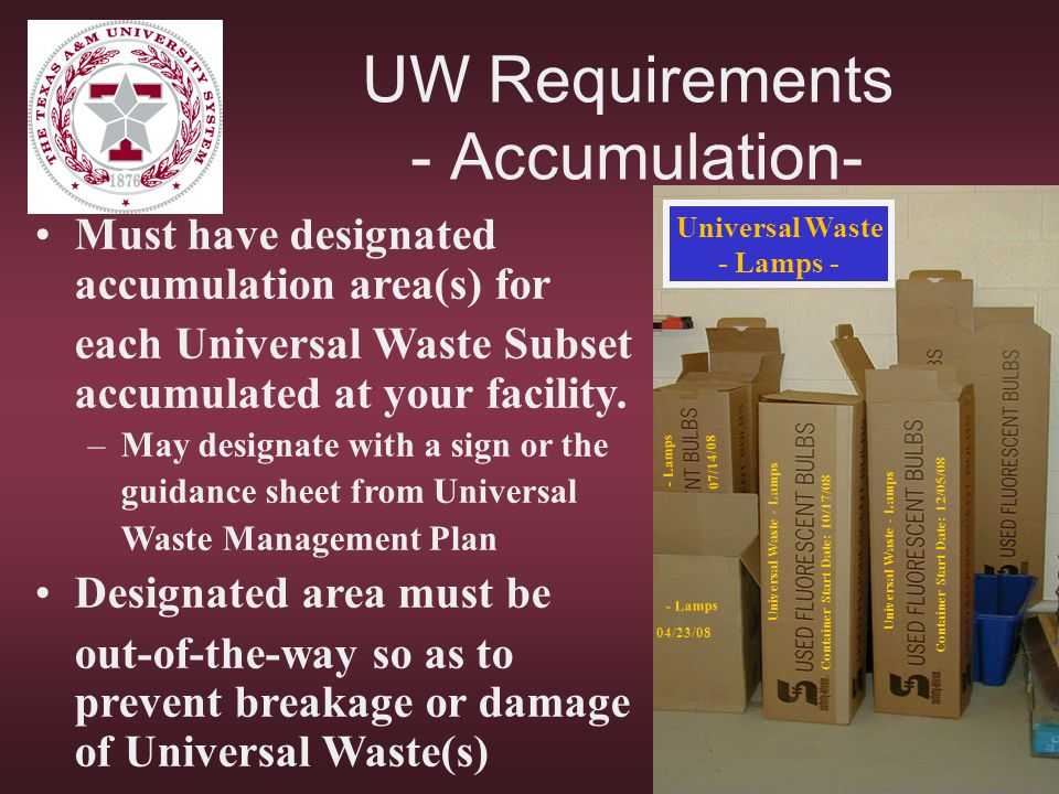 UW Requirements - Accumulation- Container Start Date: 12/05/08 Container Start Date: 10/17/08 Universal Waste - Lamps - Lamps 04/23/08 - Lamps 07/14/0