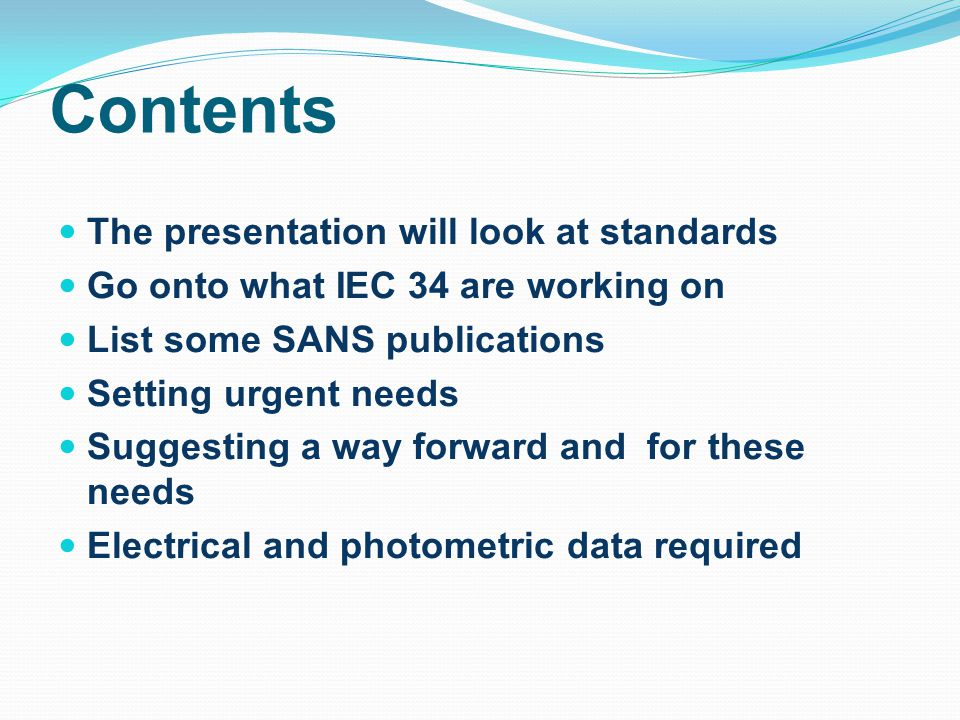 Contents The presentation will look at standards Go onto what IEC 34 are working on List some SANS publications Setting urgent needs Suggesting a way