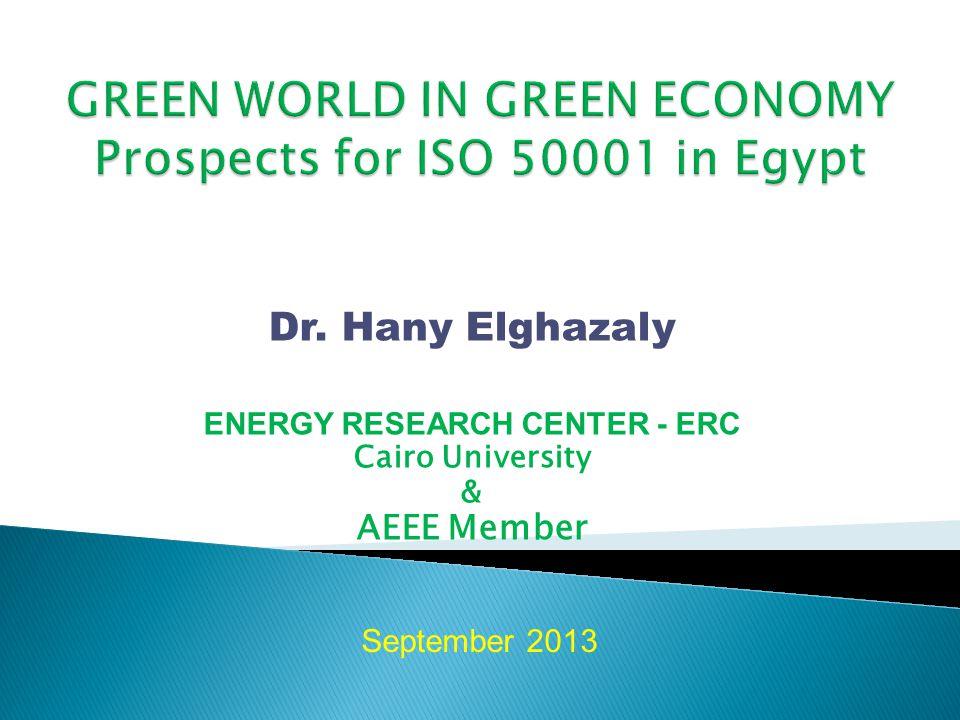 Dr. Hany Elghazaly ENERGY RESEARCH CENTER - ERC Cairo University & AEEE Member September 2013