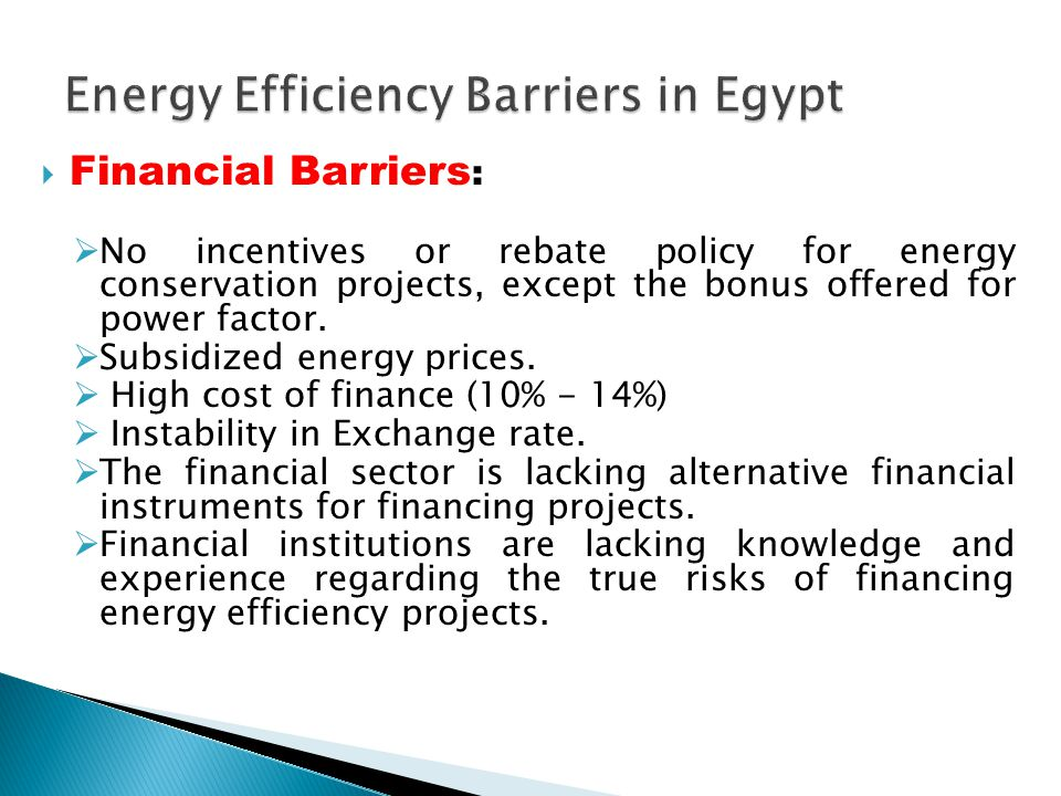 Financial Barriers : No incentives or rebate policy for energy conservation projects, except the bonus offered for power factor. Subsidized energy pri