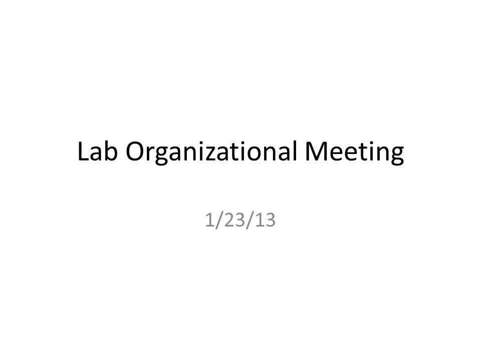 Lab Organizational Meeting 1/23/13