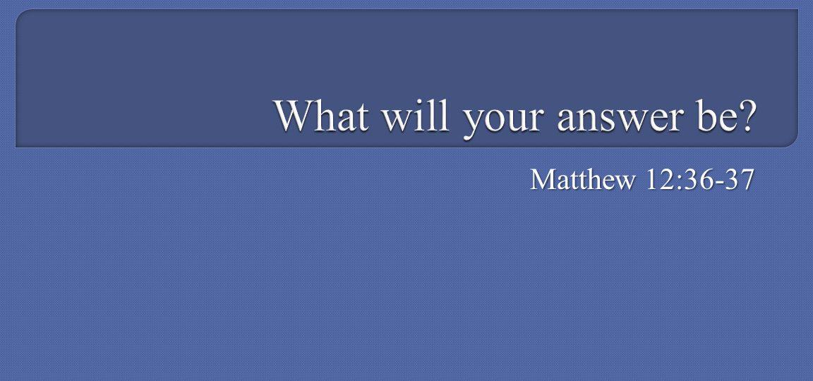 Matthew 12:36-37