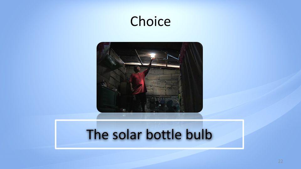 Choice 22 The solar bottle bulb