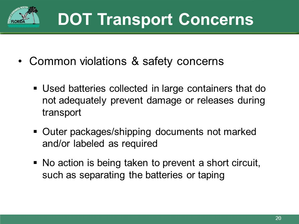 DOT Transport Concerns Common violations & safety concerns Used batteries collected in large containers that do not adequately prevent damage or relea