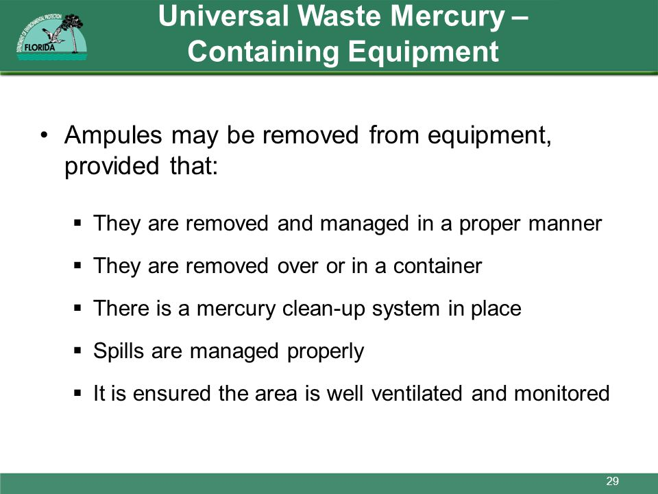 Universal Waste Mercury – Containing Equipment Ampules may be removed from equipment, provided that: They are removed and managed in a proper manner T