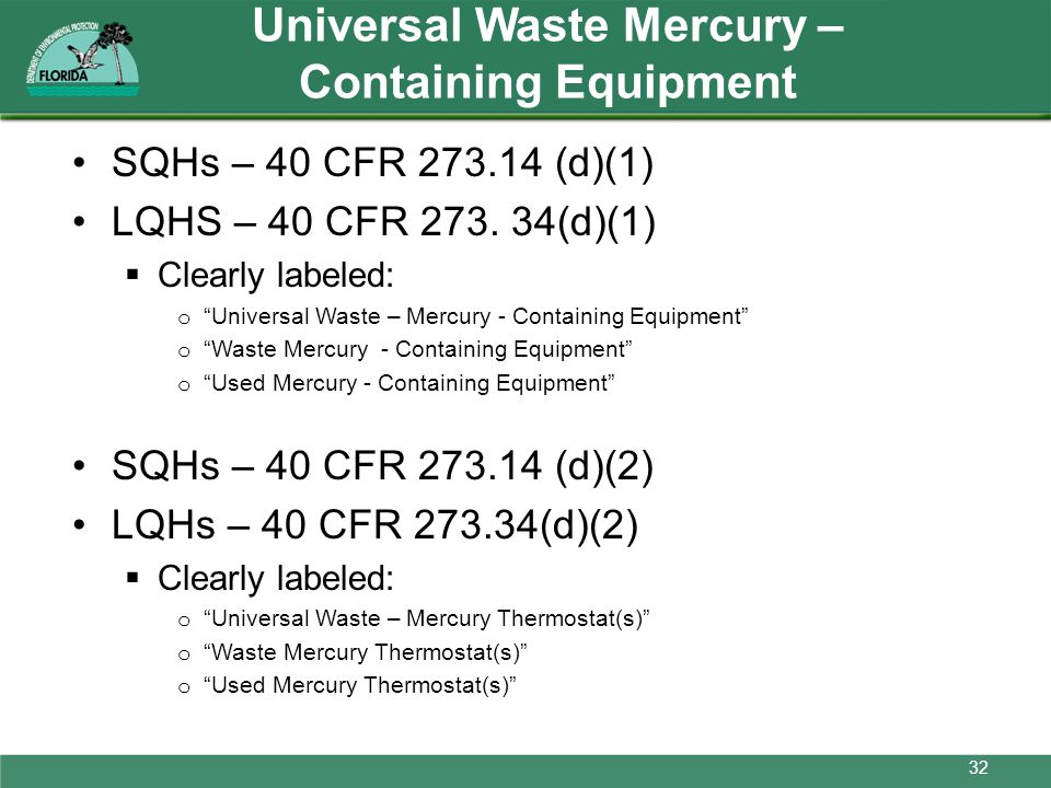 Universal Waste Mercury – Containing Equipment SQHs – 40 CFR 273.14 (d)(1) LQHS – 40 CFR 273. 34(d)(1) Clearly labeled: o Universal Waste – Mercury -
