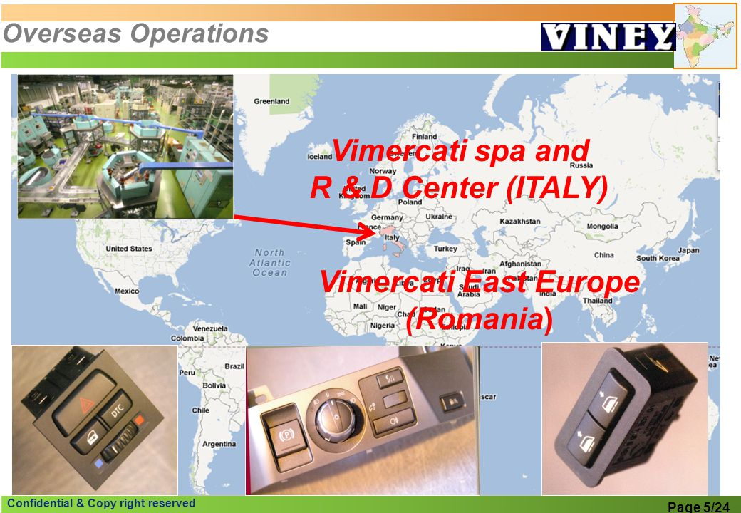 Confidential & Copy right reserved Vimercati spa and R & D Center (ITALY) Vimercati East Europe (Romania) Page 5/24 Overseas Operations
