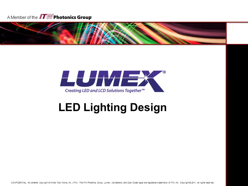 A Member of the Overview Benefits of LED Lighting Applications Identifying the Quality LED Technology Identifying a Quality LED Supplier Lumex Product Catalog – Standard Products Lumex Custom Capabilities Content 21 Pages Learning Time 15 Minutes Welcome to the Lumex LED Lighting Design training module.