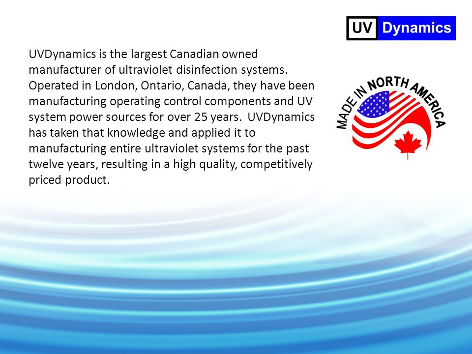 UVDynamics is the largest Canadian owned manufacturer of ultraviolet disinfection systems.