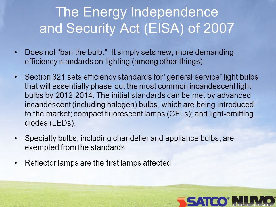 The Energy Independence and Security Act (EISA) of 2007 Does not ban the bulb. It simply sets new, more demanding efficiency standards on lighting (am
