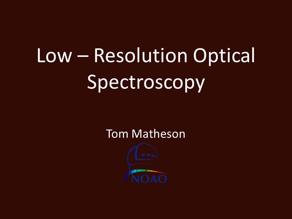 Low – Resolution Optical Spectroscopy Tom Matheson