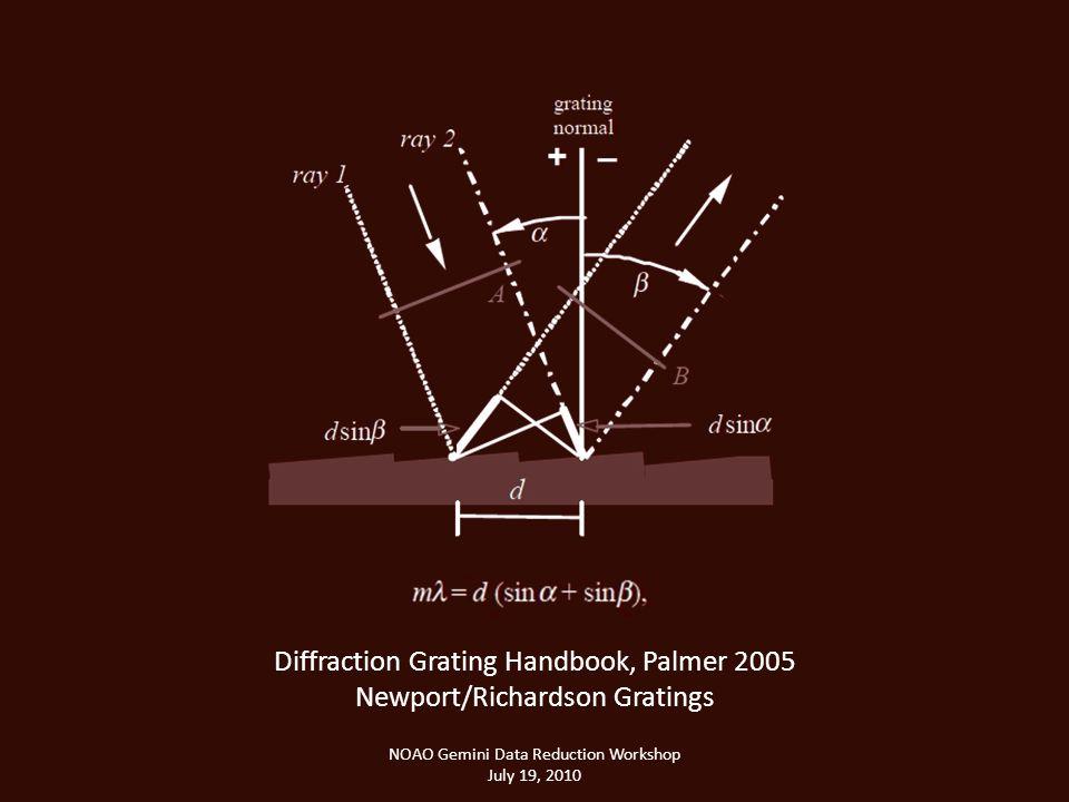 NOAO Gemini Data Reduction Workshop July 19, 2010 Diffraction Grating Handbook, Palmer 2005 Newport/Richardson Gratings