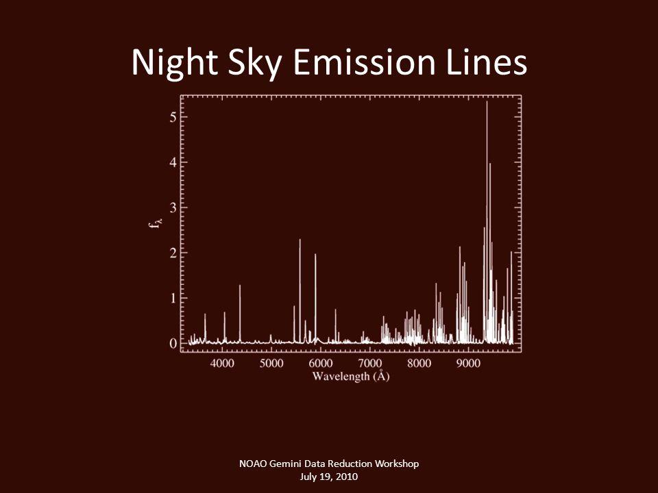 Night Sky Emission Lines NOAO Gemini Data Reduction Workshop July 19, 2010
