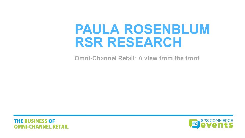 PAULA ROSENBLUM RSR RESEARCH Omni-Channel Retail: A view from the front