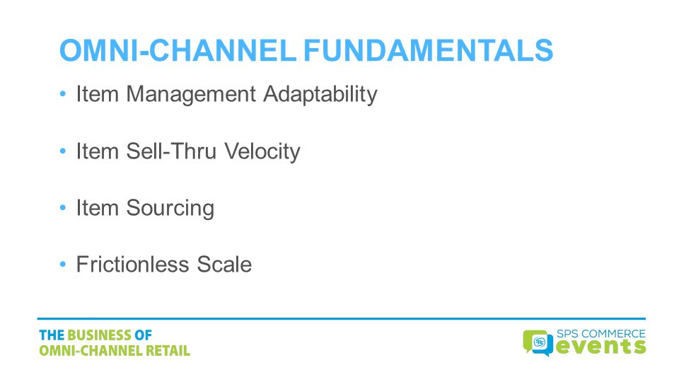 OMNI-CHANNEL FUNDAMENTALS Item Management Adaptability Item Sell-Thru Velocity Item Sourcing Frictionless Scale