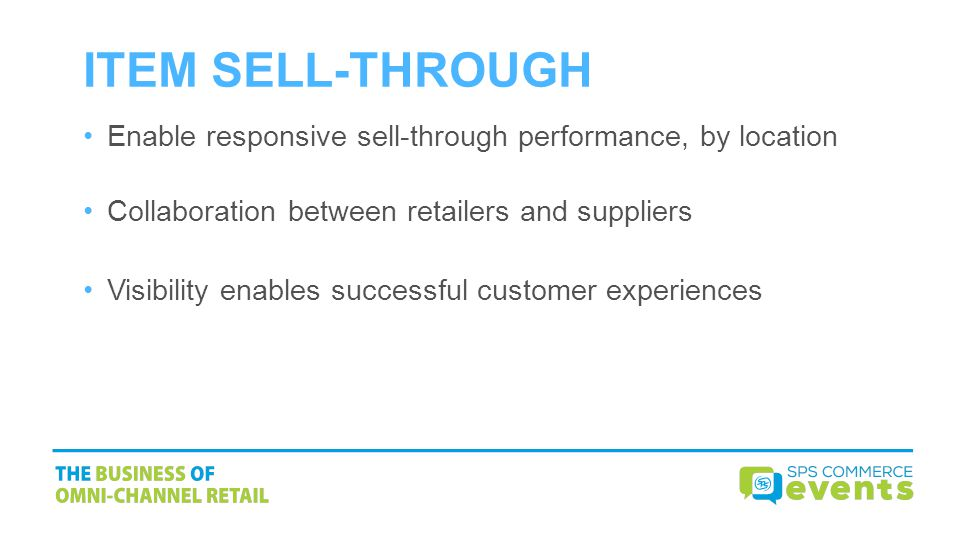 ITEM SELL-THROUGH Enable responsive sell-through performance, by location Collaboration between retailers and suppliers Visibility enables successful