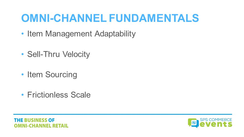 OMNI-CHANNEL FUNDAMENTALS Item Management Adaptability Sell-Thru Velocity Item Sourcing Frictionless Scale