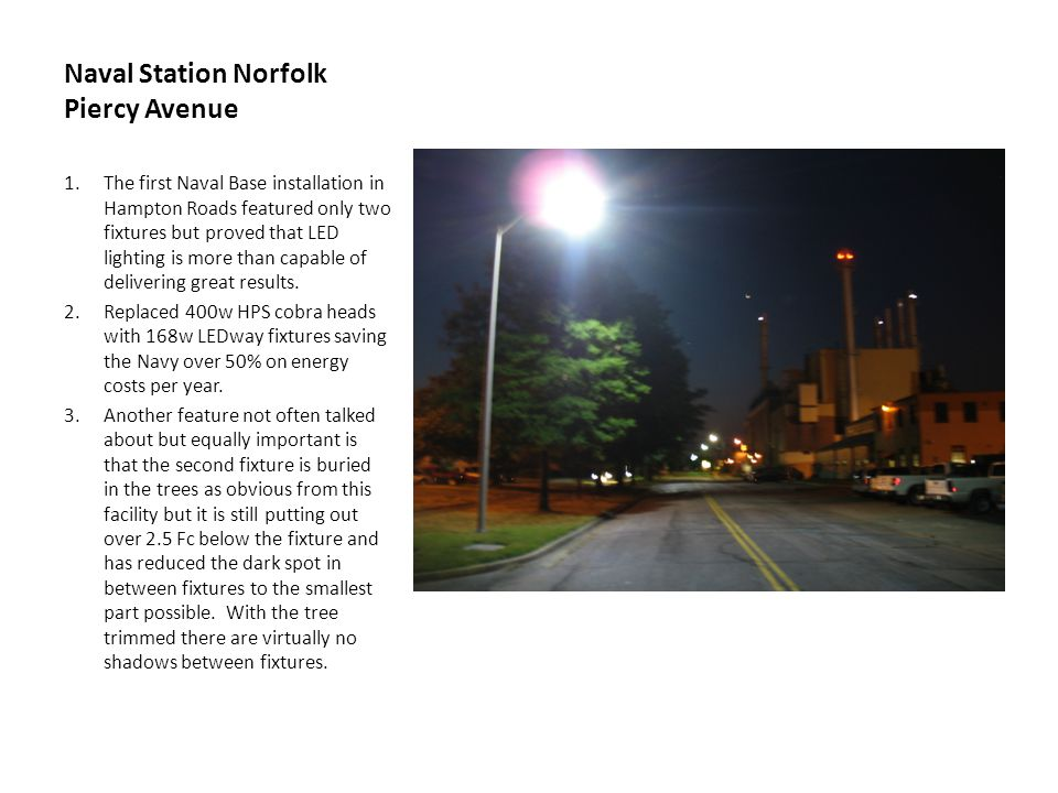 Naval Station Norfolk Piercy Avenue 1.The first Naval Base installation in Hampton Roads featured only two fixtures but proved that LED lighting is mo