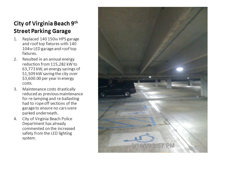 City of Virginia Beach 9 th Street Parking Garage 1.Replaced 140 150w HPS garage and roof top fixtures with 140 104w LED garage and roof top fixtures.