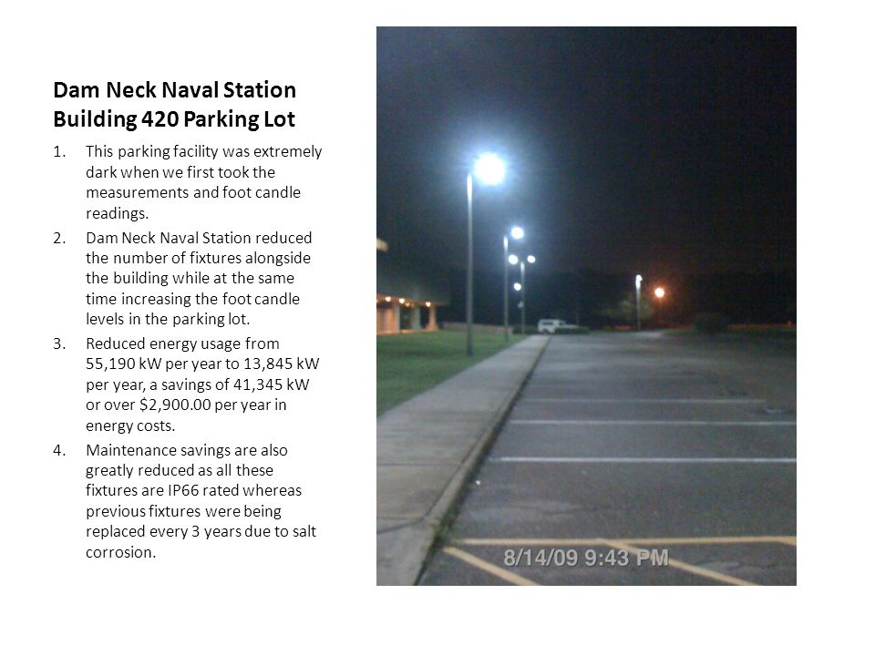 Dam Neck Naval Station Building 420 Parking Lot 1.This parking facility was extremely dark when we first took the measurements and foot candle readings.