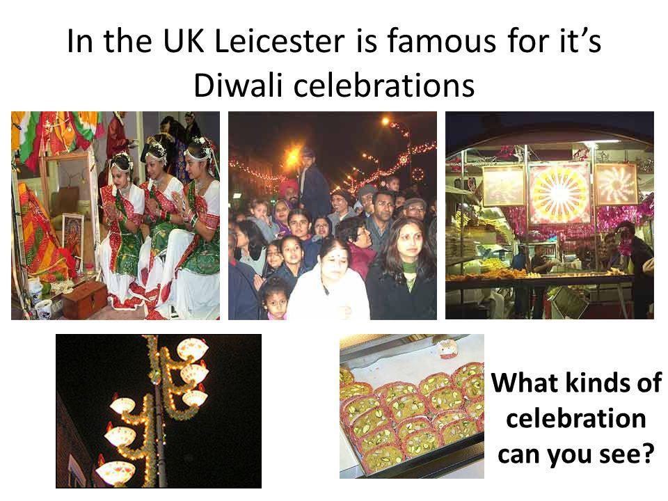 In the UK Leicester is famous for its Diwali celebrations What kinds of celebration can you see?
