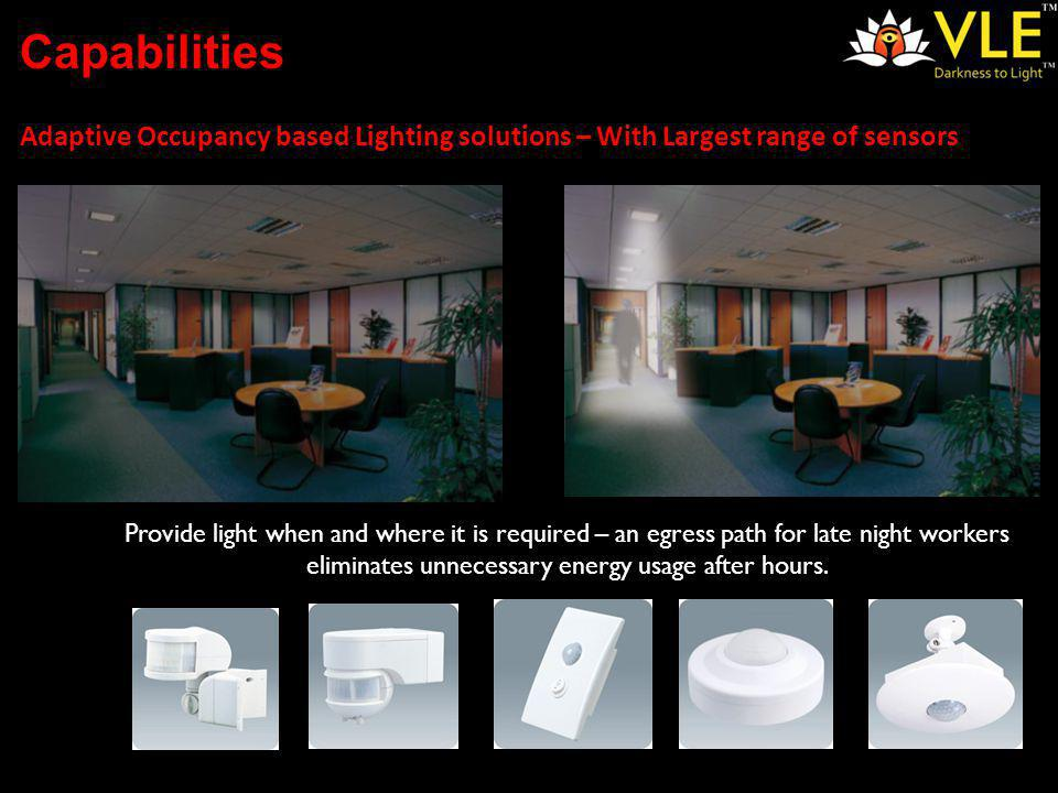 Adaptive Occupancy based Lighting solutions – With Largest range of sensors Provide light when and where it is required – an egress path for late night workers eliminates unnecessary energy usage after hours.