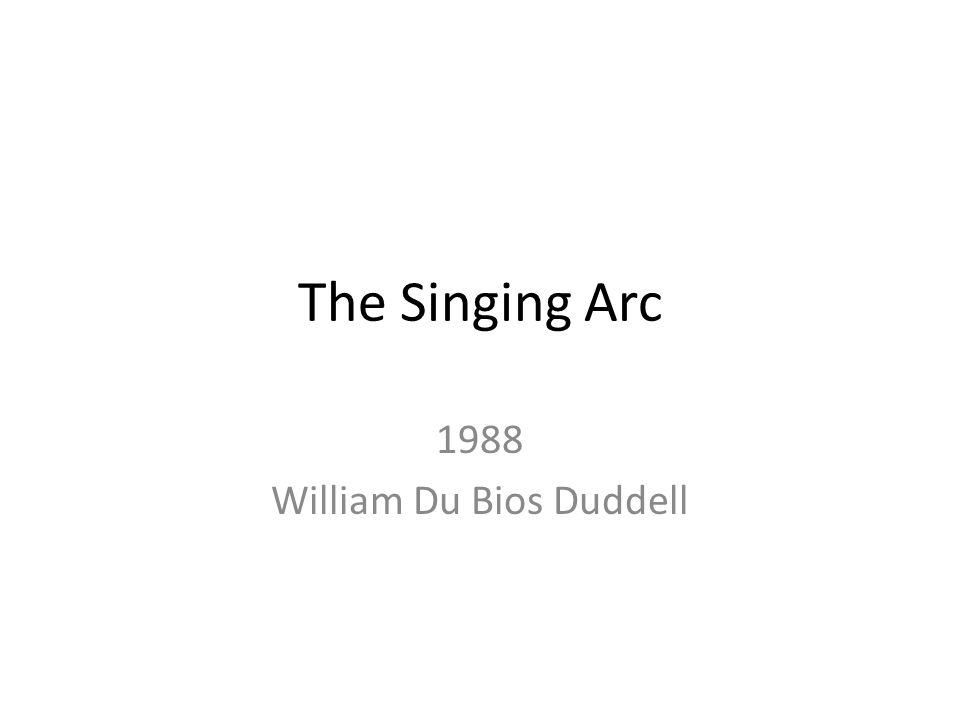 The Singing Arc 1988 William Du Bios Duddell